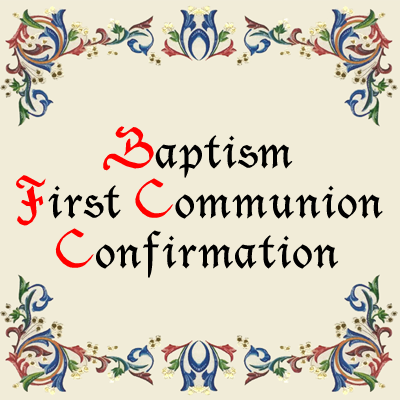 Baptism, First Communion, Confirmation