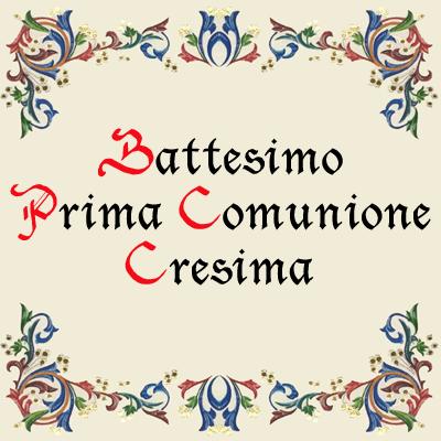 Battesimo, Prima Comunione, Cresima