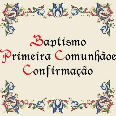 Baptismo, Primeira Comunhão, Confirmação